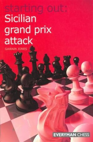Starting Out: Sicilian Grand Prix Attack by Gawain Jones