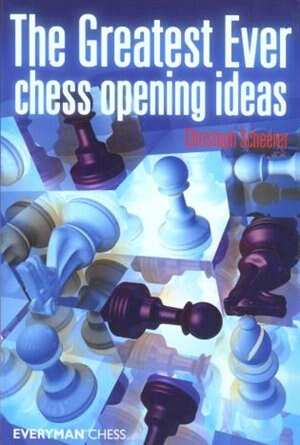 Greatest Ever Chess Opening Ideas! by Christoph Scheerer