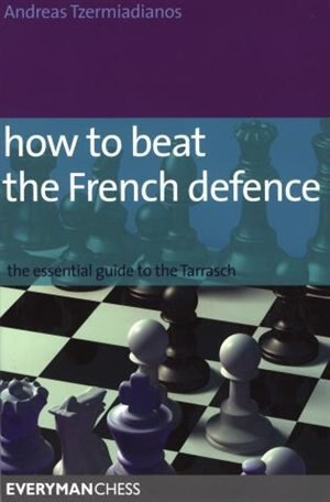 How To Beat The French Defense: The Essential Guide To The Tarraasch by Andreas Tzermiadianos