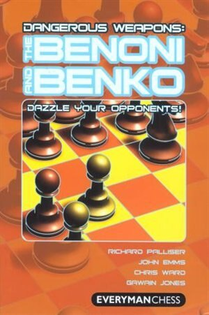 Dangerous Weapons: The Benoni And Benko: Dazzle Your Opponents! by Richard Palliser