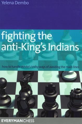 Fighting the Anti-King's Indians: How to Handle White's tricky ways of avoiding the main lines by Yelena Dembo