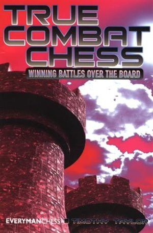 True Combat Chess: Winning Battles over the Board by Timothy Taylor