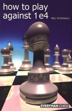 How to Play Against 1 e4 by Neil Mcdonald