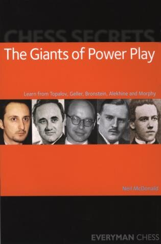 Chess Secrets: The Giants of Power Play by Neil Mcdonald