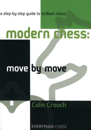 Modern Chess: Move by Move: A step-by-step guide to brilliant chess by Colin Crouch