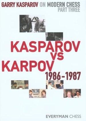 Garry Kasparov On Modern Chess, Part 3: Kasparov V Karpov 1986-1987 by Garry Kasparov