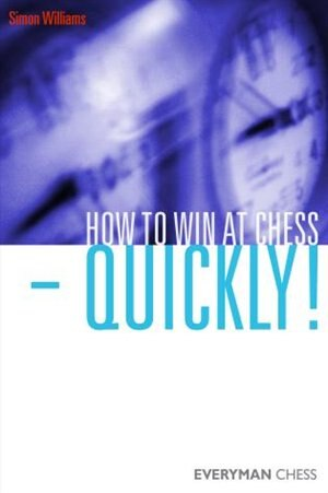 How to Win at Chess - Quickly! by Simon Williams
