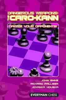 Dangerous Weapons: The Caro-Kann: Dazzle Your Opponents! by John Emms