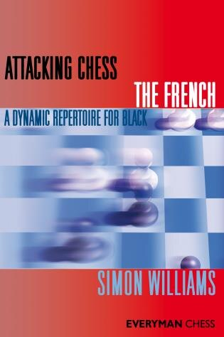 Attacking Chess The French by Simon Williams