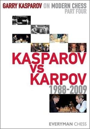 Garry Kasparov on Modern Chess, Part 4: Kasparov v Karpov 1988-2009 by Garry Kasparov