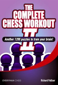 Complete Chess Workout 2: Another 1200 Puzzles To Train Your Brain
