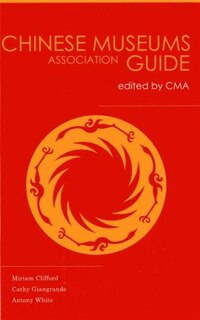 China Museums Association Guide: Edited By China Museums Association