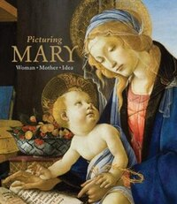 Picturing Mary: Woman, Mother, Idea
