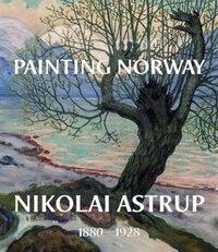 Painting Norway: Nikolai Astrup 1880-1928
