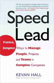 Speed Lead: Faster, Simpler Ways To Manage People, Projects And Teams In Complex Companies by Kevan Hall