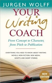 Your Writing Coach: From Concept To Character, From Pitch To Publication ? Everything You Need To…
