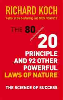 The 80/20 Principle and 92 Other Powerful Laws of Nature: The Science of Success by Richard Koch