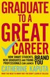 Graduate To A Great Career: How Smart Students, New Graduates And Young Professionals Can Launch Brand You by Catherine Kaputa
