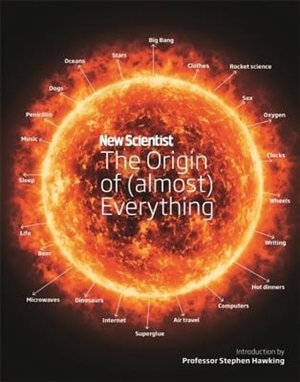 New Scientist: The Origin Of (almost) Everything: From The Big Bang To Belly-button Fluff by Jennifer New Scientist