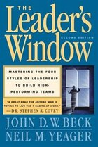 The Leader's Window: Mastering The Four Styles Of Leadership To Build High Performing Teams