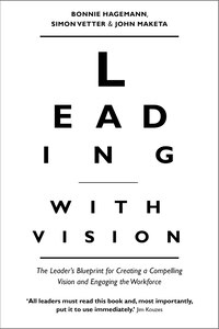 Leading With Vision: The Leader's Blueprint For Creating A Compelling Vision And Engaging The…