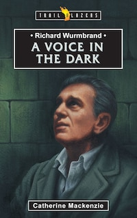 Richard Wurmbrand: A Voice In The Dark