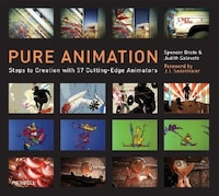 Pure Animation: Steps to Creation with 56 Cutting-Edge Animators