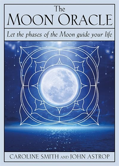 The Moon Oracle: Let The Phases Of The Moon Guide Your Life by Caroline Smith
