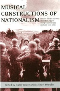Musical Constructions of Nationalism: Essays on the History and Ideology of European Musical…