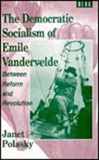 The Democratic Socialism of Emile Vandervelde: Between Reform and Revolution