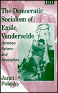 The Democratic Socialism of Emile Vandervelde: Between Reform and Revolution