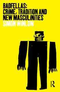 Badfellas: Crime, Tradition and New Masculinities de Simon Winlow