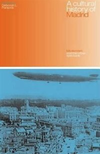 A Cultural History of Madrid: Modernism and the Urban Spectacle