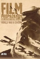 Film Propaganda In Britain And Nazi Germany: World War II Cinema