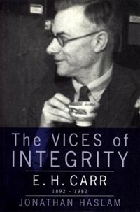 The Vices Of Integrity: E. H. Carr 1892-1982