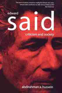 Edward Said: Criticism And Society by Abdirahman A. Hussein