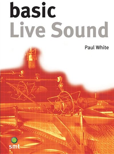 Basic Live Sound: The Basic Series by Paul White