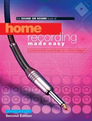 Home Recording Made Easy: Second Edition by Paul White