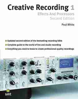 Creative Recording 1: Effects And Processors: Second Edition by Paul White