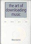The Art of Downloading Music by Steve Levine