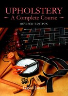 Upholstery: A Complete Course (Revised Edition): A Complete Course: Revised Edition