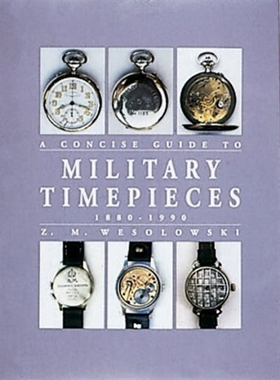 The Concise Guide To Military Timepieces 1880-1990 by Z Wesolowski