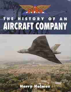 Avro: The History of an Aircraft Company by Harry Holmes