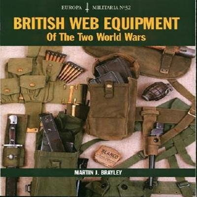 British Web Equipment Of The Two World Wars by Martin Brayley