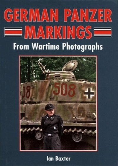 German Panzer Markings: From Wartime Photographs by Ian Baxter