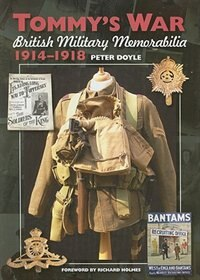 Tommy's War: British Military Memorabilia, 1914-1918 by Peter Doyle
