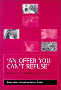 'an Offer You Can't Refuse': Workfare In International Perspective