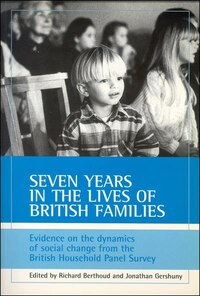 Seven Years In The Lives Of British Families: Evidence On The Dynamics Of Social Change From The…
