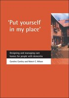 'put Yourself In My Place': Designing And Managing Care Homes For People With Dementia