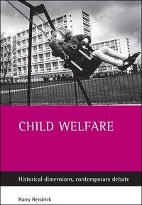 Child Welfare: Historical Dimensions, Contemporary Debate